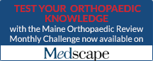 Test your orthopaedic knowledge with the Maine Orthopaedic Review Monthly Challenge now available on Medscape.com